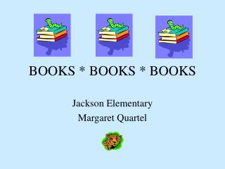 BOOKS * BOOKS * BOOKS