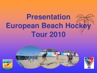 Presentation European Beach Hockey Tour 2010
