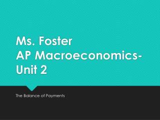 Ms. Foster AP Macroeconomics-Unit 2