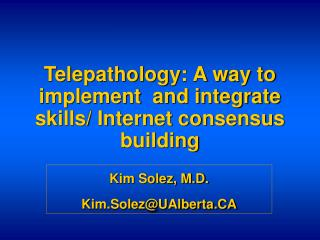 Telepathology: A way to implement  and integrate skills/ Internet consensus building