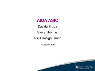 AIDA ASIC Davide Braga Steve Thomas ASIC Design Group 14 October 2010