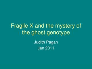 Fragile X and the mystery of the ghost genotype