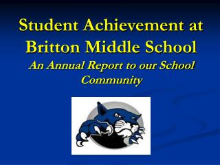 Student Achievement at Britton Middle School  An Annual Report to our School Community