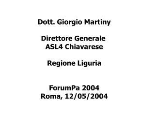 Dott. Giorgio Martiny Direttore Generale  ASL4 Chiavarese Regione Liguria ForumPa 2004