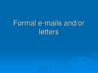 Formal e-mails and/or letters