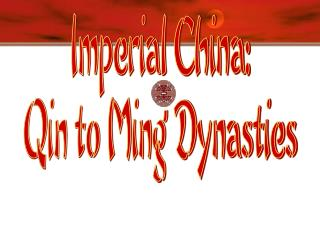 Imperial China: Qin to Ming Dynasties