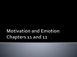 Motivation and Emotion Chapters 11 and 12