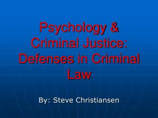 Psychology  Criminal Justice: Defenses in Criminal Law