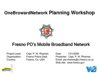 Fresno PD's Mobile Broadband Network Project Lead:  	Capt. P. W. Rhames	Date: 	    1/31/2006