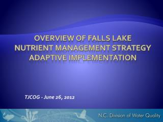 Overview of Falls Lake  Nutrient Management Strategy ADAPTIVE IMPLEMENTATION