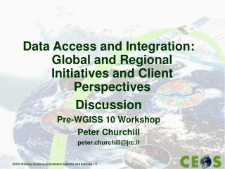 Data Access and Integration: Global and Regional Initiatives and Client Perspectives Discussion
