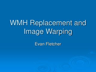 WMH Replacement and Image Warping