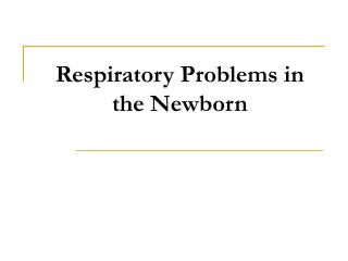 Respiratory Problems in the Newborn