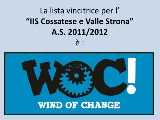 """La lista vincitrice per l' """"IIS Cossatese e Valle Strona"""" A.S. 2011/2012 è :"""