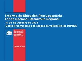 Informe de Ejecuci�n Presupuestaria Fondo Nacional Desarrollo Regional