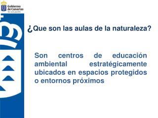 ¿ Que son las aulas de la naturaleza?