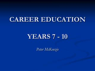 CAREER EDUCATION YEARS 7 - 10
