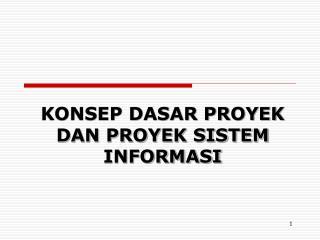 KONSEP DASAR PROYEK DAN PROYEK SISTEM INFORMASI
