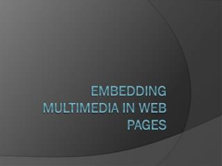 Embedding Multimedia in Web Pages