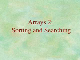 Arrays 2:  Sorting and Searching