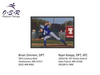 Brian Ommen, DPTRyan Koepp, DPT, ATC 7872 Century Blvd16550 W. 78 th  Street Suite B