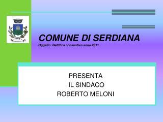 COMUNE DI SERDIANA Oggetto: Rettifica consuntivo anno 2011