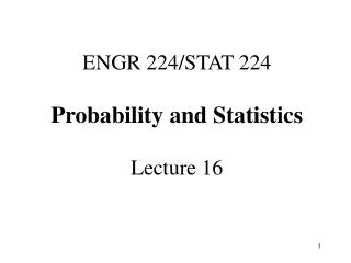 ENGR 224/STAT 224  Probability and Statistics Lecture 16