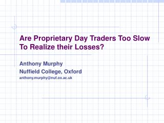 Are Proprietary Day Traders Too Slow To Realize their Losses