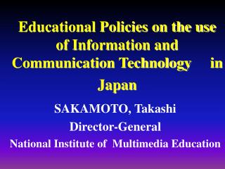 Educational Policies on the use of Information and Communication Technology  in Japan
