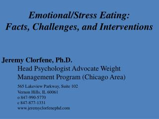 Emotional/Stress Eating:  Facts, Challenges, and Interventions Jeremy Clorfene, Ph.D.