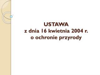 USTAWA z dnia 16 kwietnia 2004 r. o ochronie przyrody
