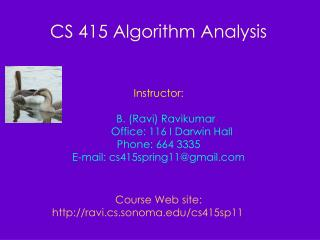 CS 415 Algorithm Analysis Instructor: B. (Ravi) Ravikumar          Office: 116 I Darwin Hall