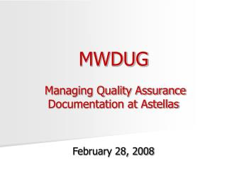 MWDUG  Managing Quality Assurance Documentation at Astellas