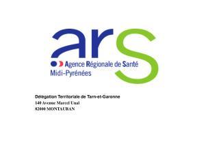 Délégation Territoriale de Tarn-et-Garonne 140 Avenue Marcel Unal 82000 MONTAUBAN