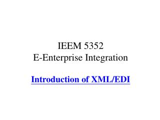 IEEM 5352 E-Enterprise Integration Introduction of XML/EDI