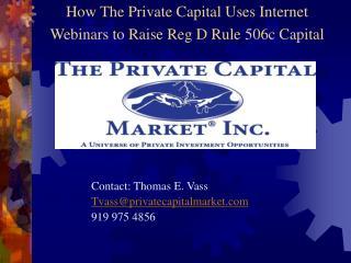 How The Private Capital Uses Internet Webinars to Raise Reg D Rule 506c Capital