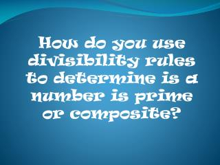 How do you use divisibility rules to determine is a number is prime or composite?