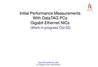 Initial Performance Measurements With DataTAG PCs Gigabit Ethernet NICs (Work in progress Oct 02)