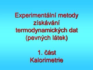 Experimentální metody získávání termodynamických dat (pevných látek) 1. část Kalorimetrie