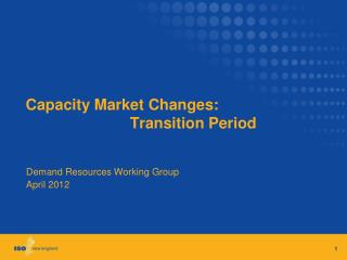 Capacity Market Changes:  			Transition Period