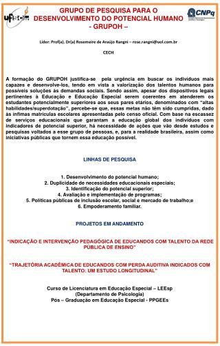 Líder : Prof(a).  Dr (a) Rosemeire de Araújo  Rangni  – rose.rangni@uol.br CECH