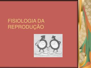 FISIOLOGIA DA REPRODU  O