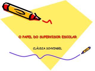 O PAPEL DO SUPERVISOR ESCOLAR
