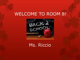 WELCOME TO ROOM 8!