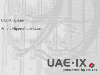 UAE-IX Update Arnold.Nipper@uae-ix