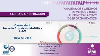 Observatorio  Impacto Exposici�n Medi�tica TEAM Julio de 2014