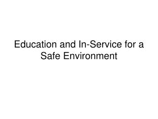 Education and In-Service for a Safe Environment
