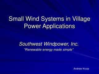 Small Wind Systems in Village Power Applications