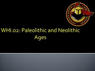 WHI.02: Paleolithic and Neolithic Ages