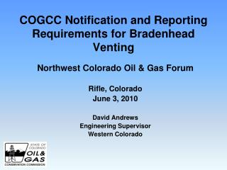 COGCC Notification and Reporting Requirements for  Bradenhead  Venting